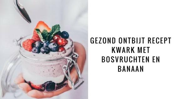 Gezond ontbijt recept | Kwark met bosvruchten en banaan